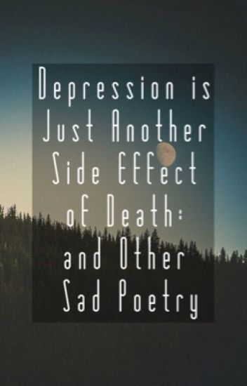 Depression is Just Another Side Effect of Death: and Other Sad