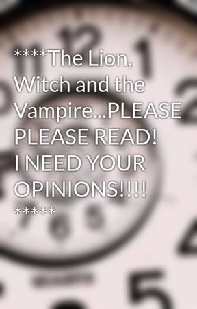 ****The Lion, Witch and the Vampire...PLEASE PLEASE READ! I NEED YOUR OPINIONS!!!! ***** by MarkOPolo