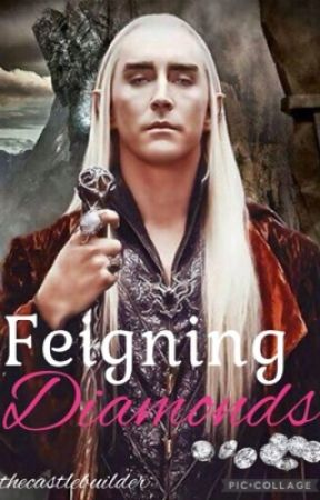 Feigning Diamonds (A Thranduil Fanfic) by thecastlebuilder