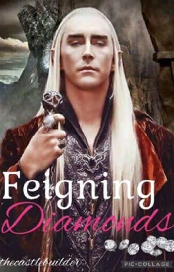 Feigning Diamonds (A Thranduil Fanfic)