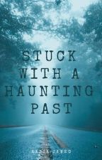 Stuck With A Haunting Past #Wattys2015 by BiaRose77