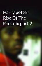 Harry potter Rise Of The Phoenix part 2 by UnknownKind