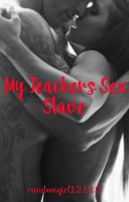My teachers sex slave by randomgirl12122