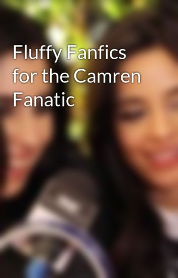 Fluffy Fanfics for the Camren Fanatic