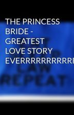 THE PRINCESS BRIDE - GREATEST LOVE STORY EVERRRRRRRRRRRR!!!!!!!!!!!!!!!!!!!! by 17xoxo