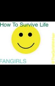 How To Survive Life- Book 1: Fangirls by TheGirlWithHair