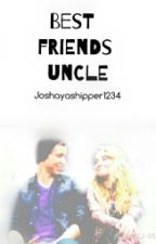 Best friends uncle (A joshaya fanfic) by thetheatrefreak