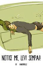 Notice me, Levi-senpai! by fandomfeels2