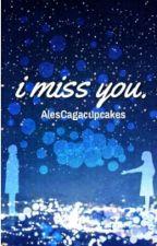 I Miss You || M.C by maclatomos