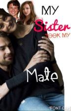 My Sister Took My Mate by Fangirlbookluvr