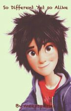 So Different Yet so Alike (Hiro x reader) by _meepspark1_