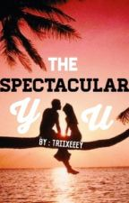 The Spectacular You. [ ON-HOLD ] by Triixeeey