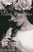 Nalsa, Daughter of Aslan [Narnia: The Lion, the Witch and the Wardrobe// Peter Pevensie FanFiction] by jennaacrowee
