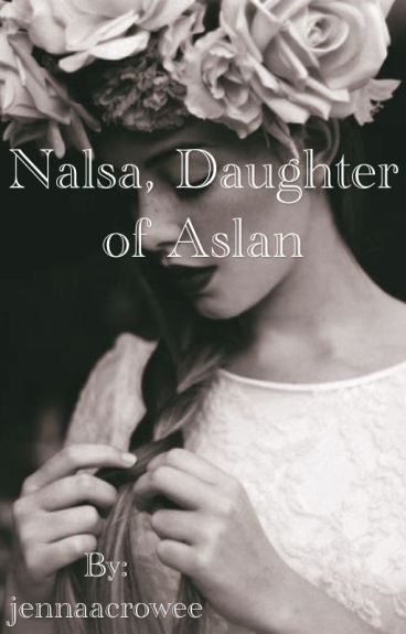 Nalsa, Daughter of Aslan [Narnia: The Lion, the Witch and the Wardrobe// Peter Pevensie FanFiction]