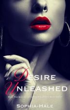 Desire Unleashed by Sophia-Hale