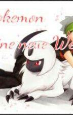 Pokemon - Eine neue Welt by AnimeFan2015