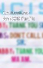 Confessions - An NCIS FanFic by bobandncis