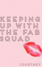 Keeping Up With the Fab Squad by Courtsayshii