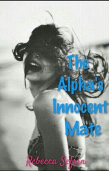 The Alpha's Innocent Mate - am_i_wrong - Wattpad