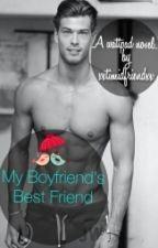 My Boyfriend's Bestfriend by xxtimidfriendxx