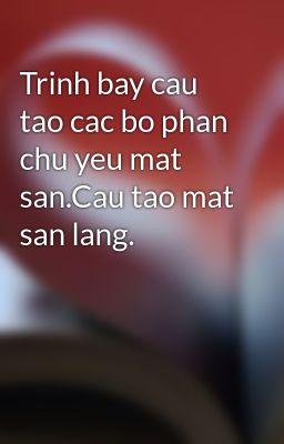 Trinh bay cau tao cac bo phan chu yeu mat san.Cau tao mat san lang.