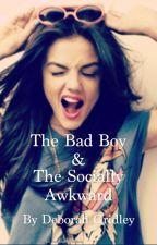 The Bad Boy & The Socially Awkward (Unedited) by Churpar_Mi_Polla