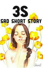 3S- Sad Short Story by Sherell_