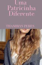 Uma patricinha diferente (Em Revisão) by ThamirysPeres