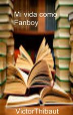 Mi vida como Fanboy by VictorThibaut