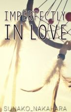 Imperfectly in Love (Complete) by sunako_nakahara