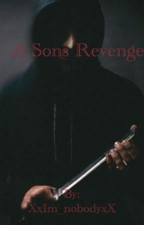 A Sons Revenge(ON HOLD) by XxIm_nobodyxX