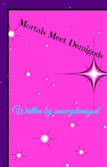 Mortals Meet Demigods (Percy Jackson Fanfiction) [Complete]