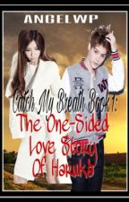Catch My Breath: The One-Sided Love Story of Haruka [Completed] by AngelWP