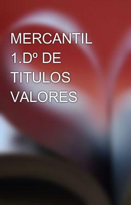 MERCANTIL 1.Dº DE TITULOS VALORES
