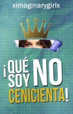 ¡Que no soy Cenicienta! [EN PROCESO DE EDICIÓN] by ximaginarygirlx