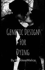 Genetic Design For Dying by RecklessMalice