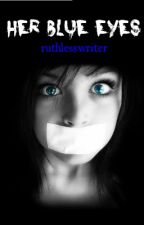 Her Blue Eyes by ruthlesswriter