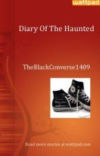 Diary Of The Haunted by TheBlackConverse1409