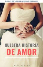 NUESTRA HISTORIA DE AMOR © by MissMastro