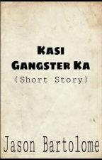 Kasi Gangster ka (Completed) by JasonBartolome