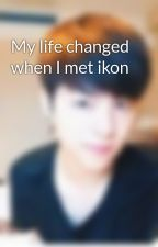 My life changed when I met ikon by jansim