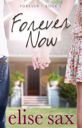 Forever Now (Forever - Book 1) by elisesax