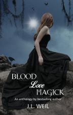 Blood, Love, Magick by jlweil