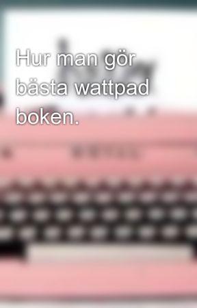 Hur man gör bästa wattpad boken. by matilda_bella