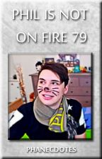 Phil is not on fire 79 [PHAN SMUT] by Phanecdotes