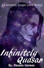 Infinitely Quasar [A Severus Snape Love Story] by LilPhoenix