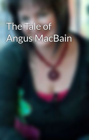 The Tale of Angus MacBain by MichelleStinsonRoss