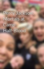 Percy Jackson: Mortals at Camp Half-Blood by Infinitefanfic