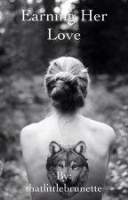 Earning her Love by thatlittlebrunette