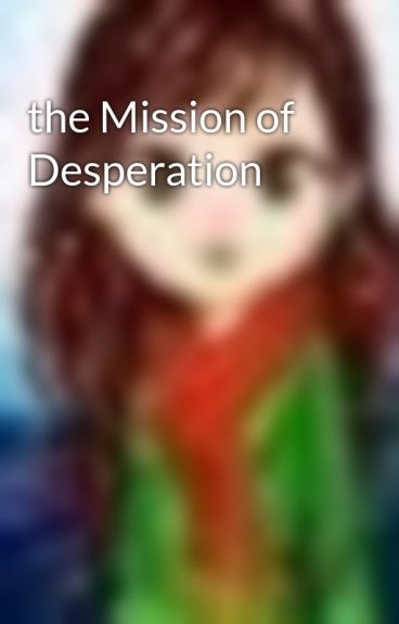 the Mission of Desperation by Arusha_Khalid_Choudry